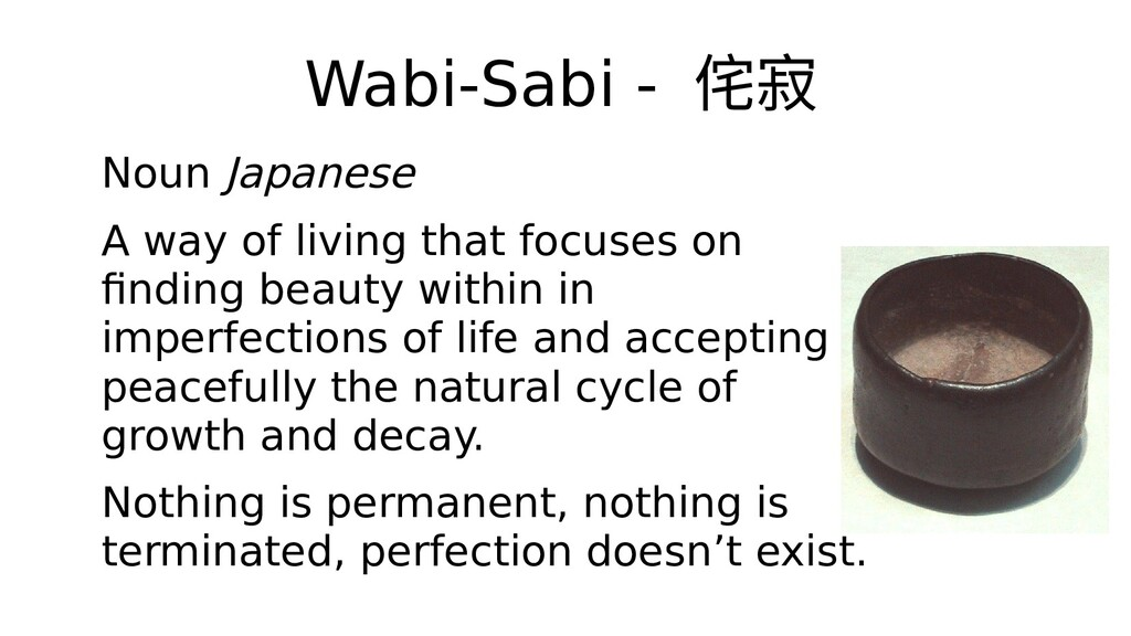 Wabi-Sabi - 侘寂 Noun Japanese A way of living th...