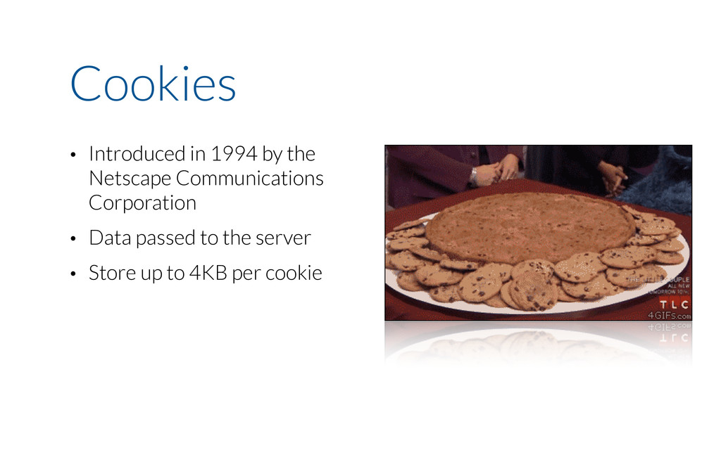 Cookies • Introduced in 1994 by the Netscape Co...