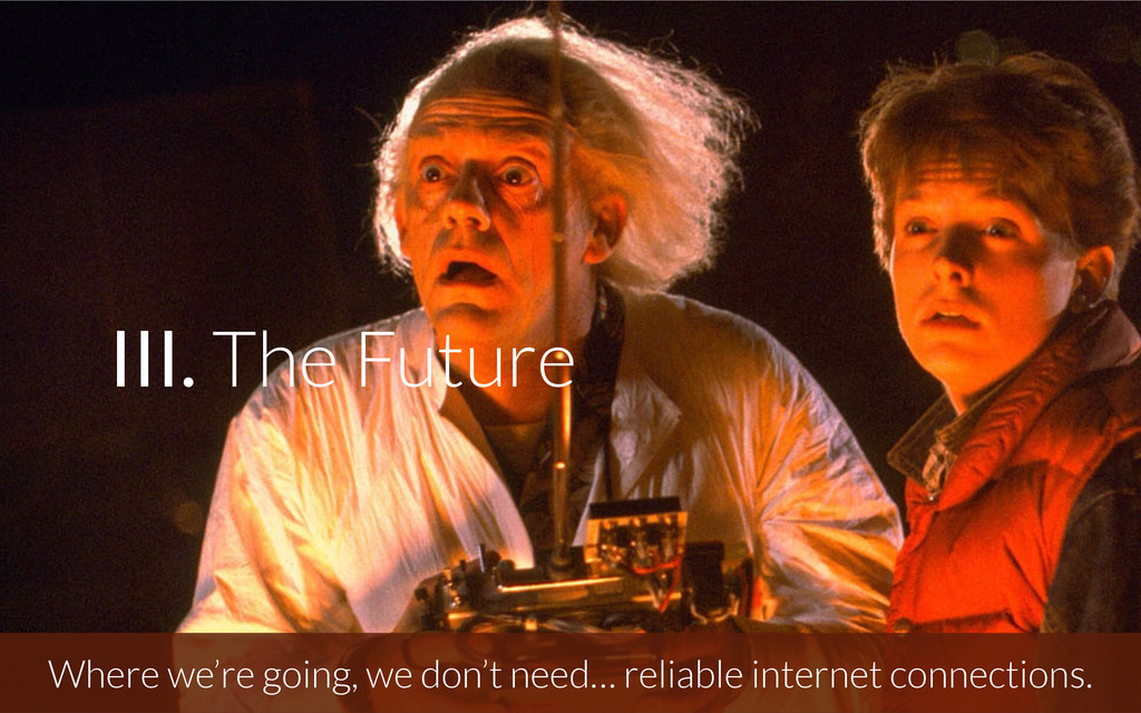 Where we're going, we don't need… reliable inte...