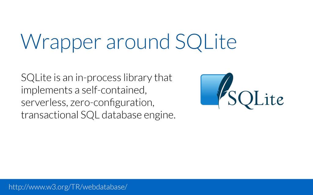 Wrapper around SQLite http://www.w3.org/TR/webd...