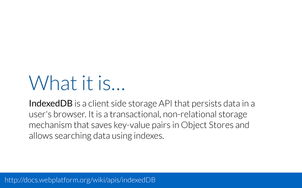 What it is… IndexedDB is a client side storage ...