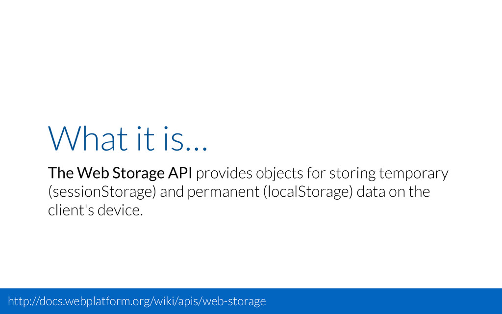 What it is… The Web Storage API provides object...