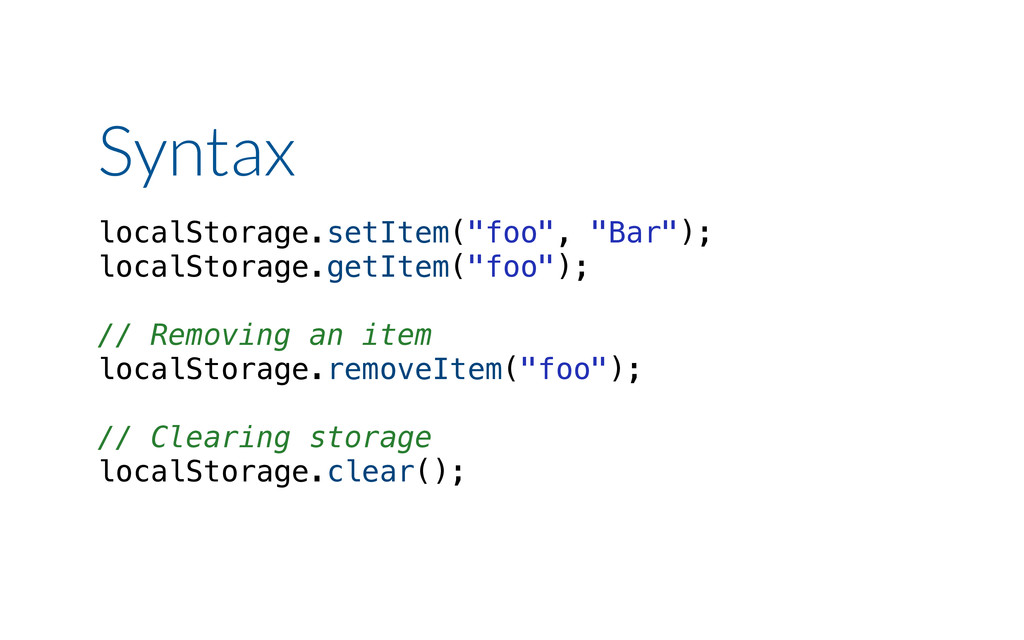 "Syntax localStorage.setItem(""foo"", ""Bar""); loca..."