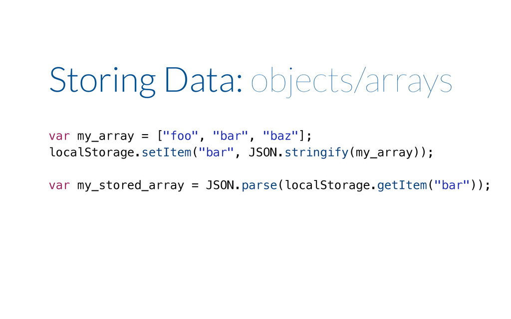"Storing Data: objects/arrays var my_array = [""f..."