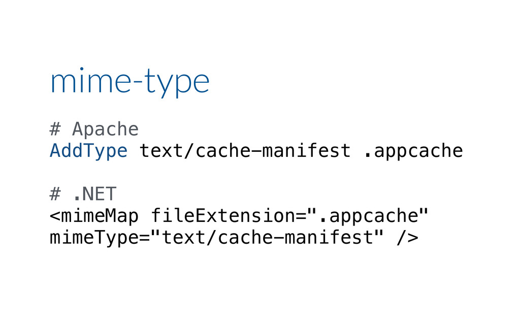mime-type # Apache AddType text/cache-manifest ...