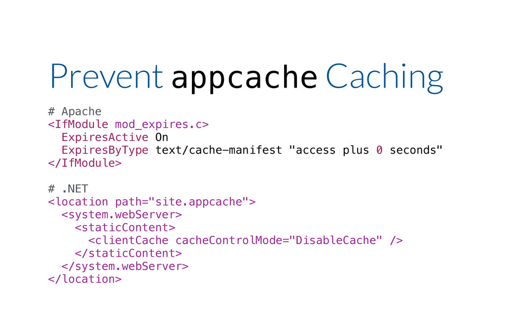 Prevent appcache Caching # Apache <IfModule mod...