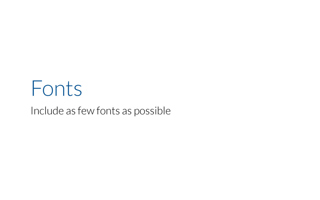 Fonts Include as few fonts as possible