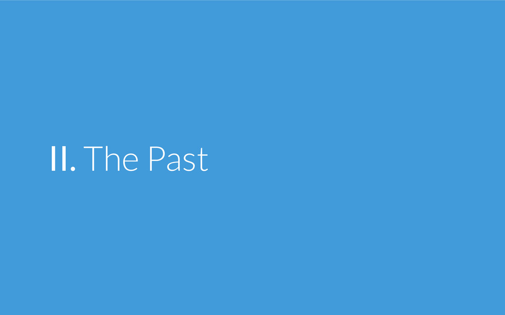 II. The Past