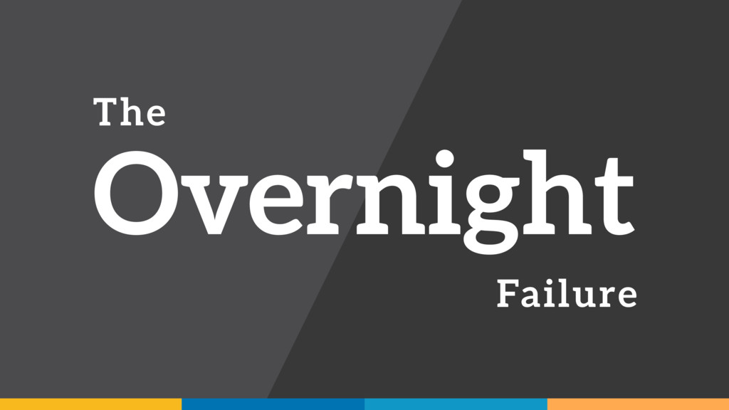 The Overnight Failure