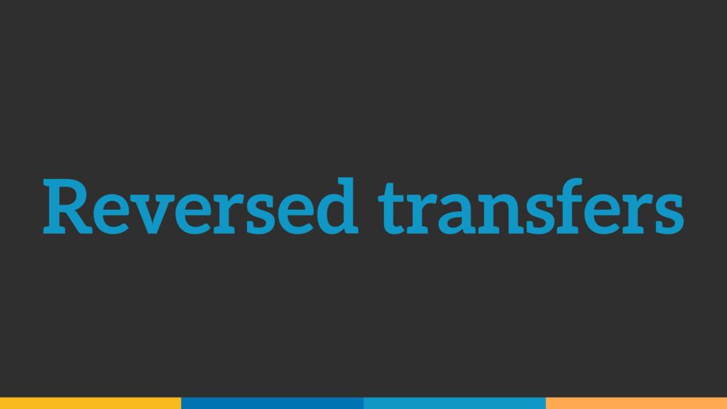 Reversed transfers