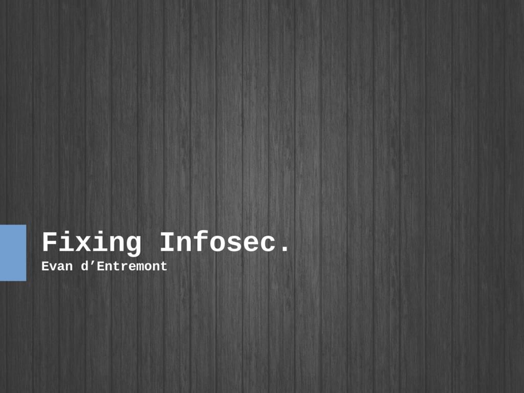 Fixing Infosec. Evan d'Entremont