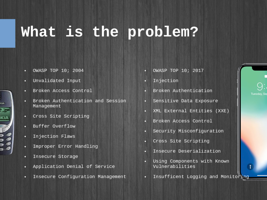 What is the problem? ● OWASP TOP 10; 2017 ● Inj...