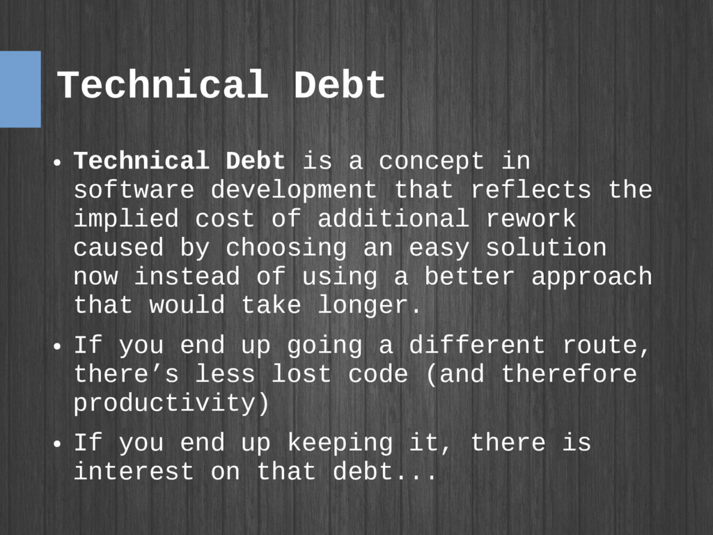 Technical Debt ● Technical Debt is a concept in...