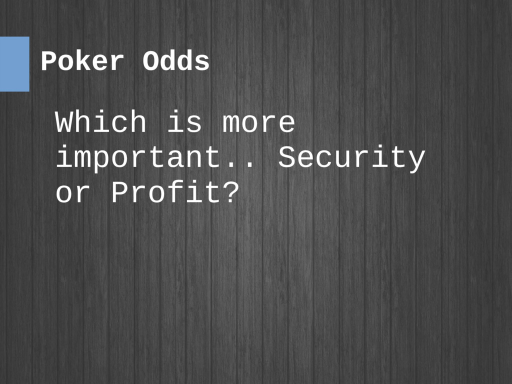 Poker Odds Which is more important.. Security o...