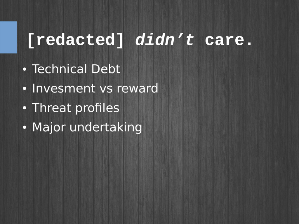 [redacted] didn't care. ● Technical Debt ● Inve...
