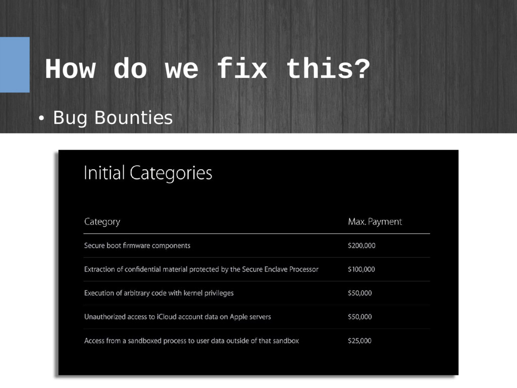 How do we fix this? ● Bug Bounties – – NSA pays...