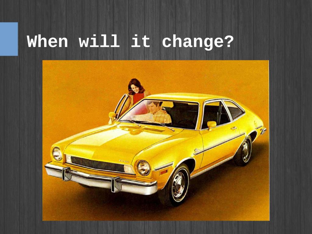 When will it change?