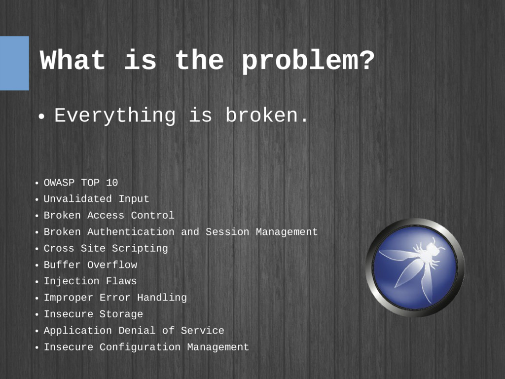 What is the problem? ● Everything is broken. ● ...