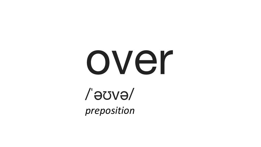 over /ˈəʊvə/ preposition