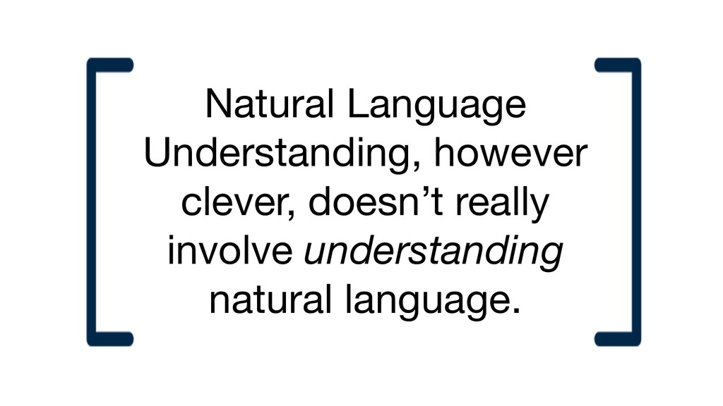 Natural Language Understanding, however clever,...