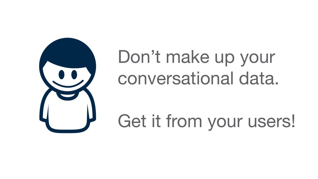 Don't make up your conversational data. Get it ...