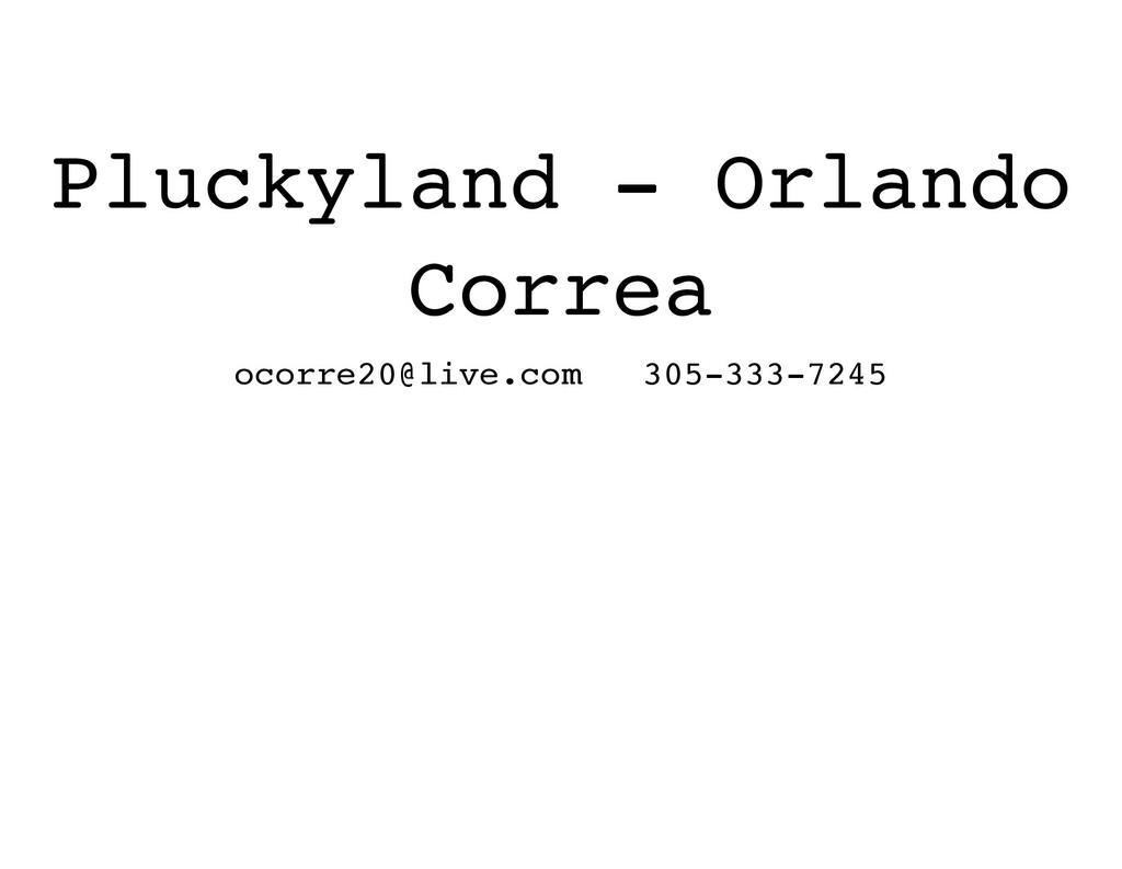 Pluckyland - Orlando Correa ocorre20@live.com 3...