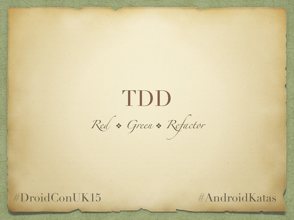 TDD Red ❖ Green ❖ Refactor #DroidConUK15 #Andro...
