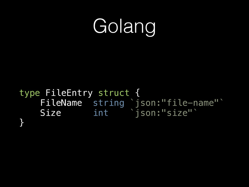 Golang type FileEntry struct { FileName string ...