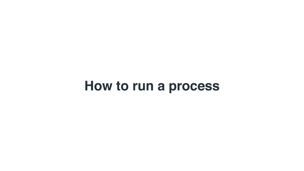 How to run a process