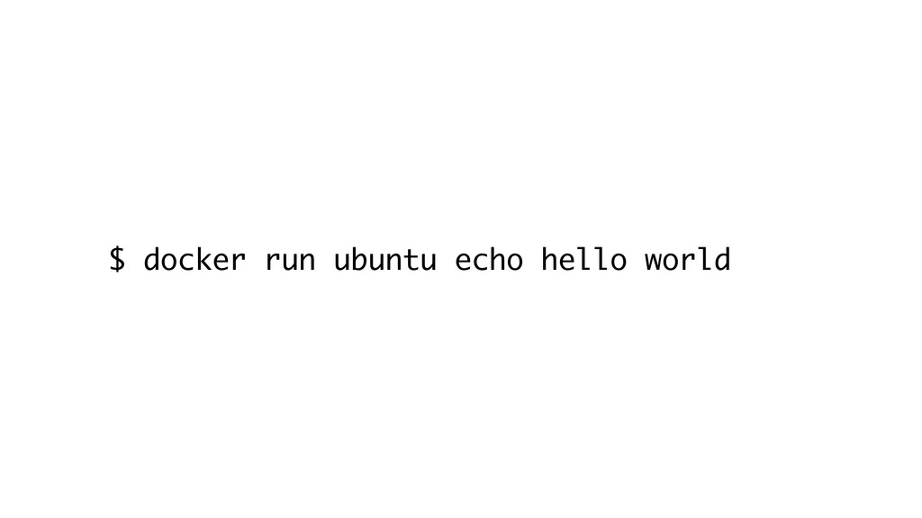 $ docker run ubuntu echo hello world