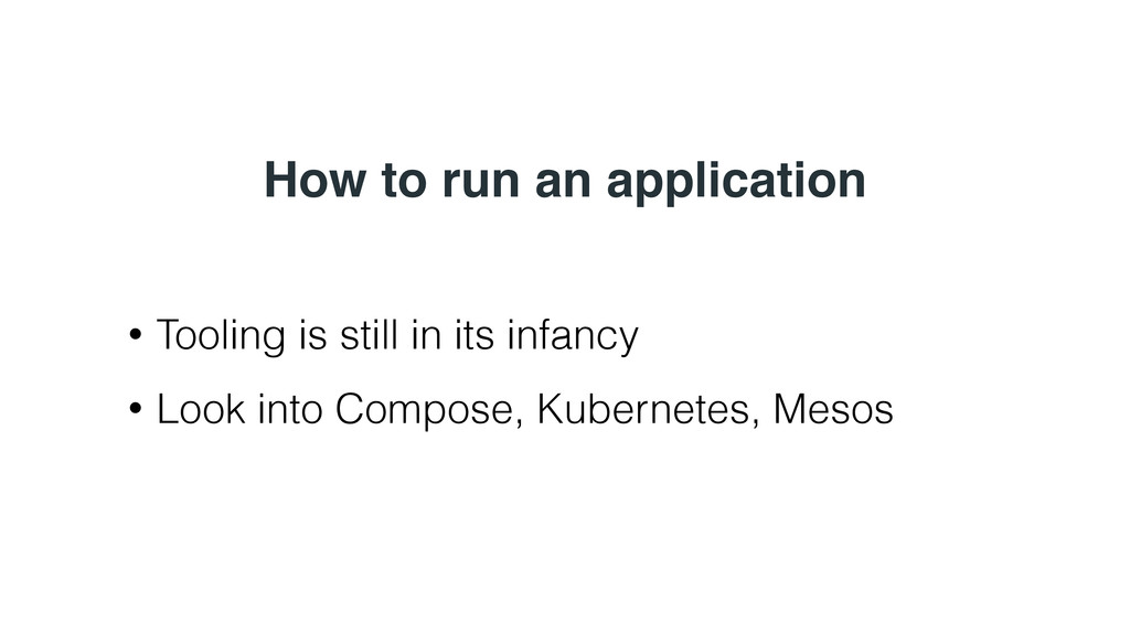 How to run an application • Tooling is still in...