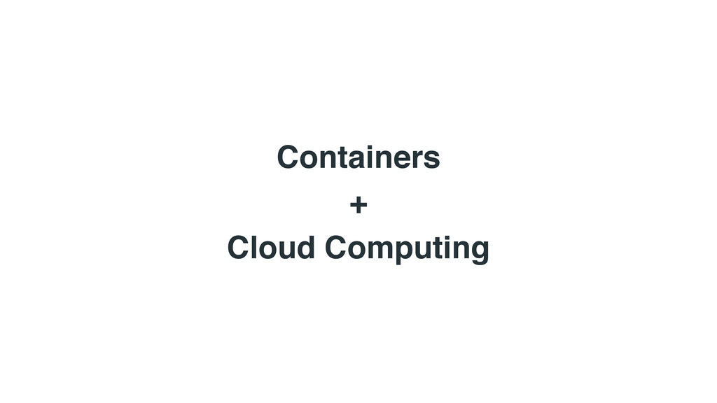Containers + Cloud Computing
