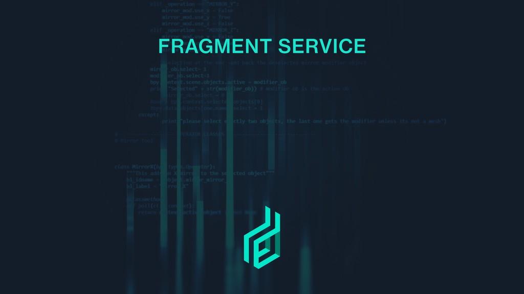 FRAGMENT SERVICE