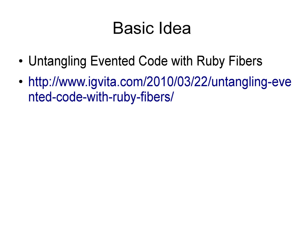 Basic Idea ● Untangling Evented Code with Ruby ...