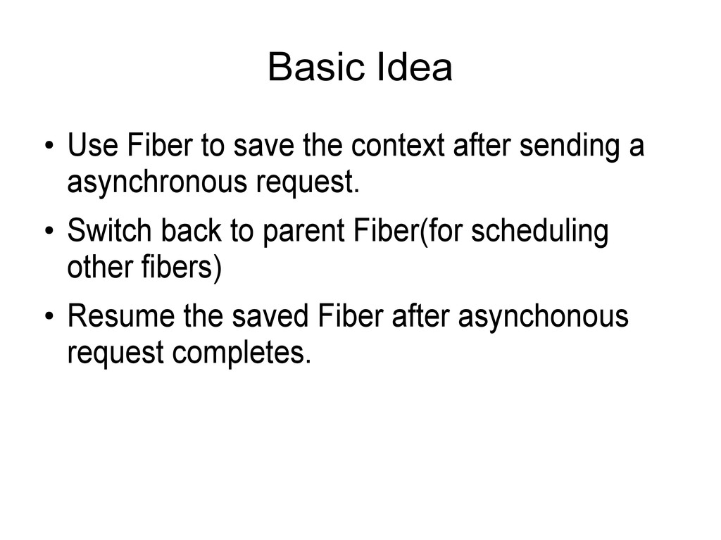 Basic Idea ● Use Fiber to save the context afte...