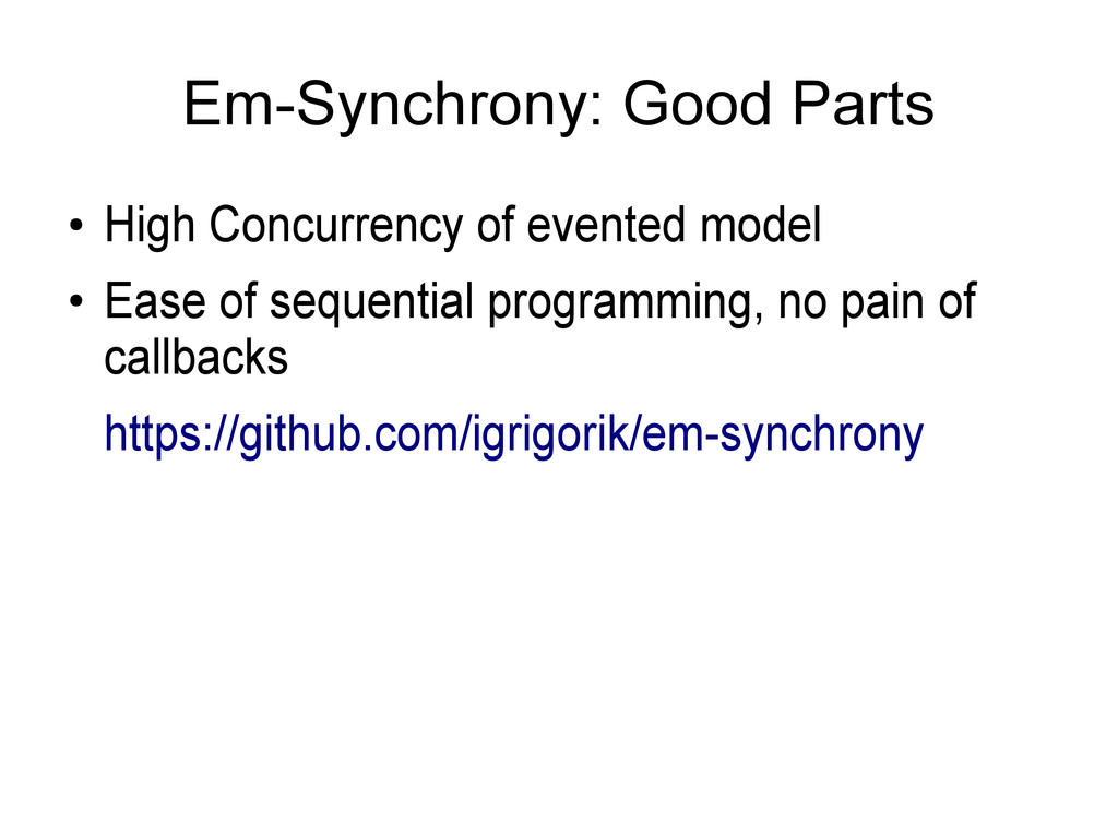 Em-Synchrony: Good Parts ● High Concurrency of ...