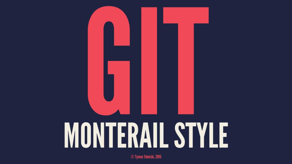 GIT MONTERAIL STYLE © Tymon Tobolski, 2015