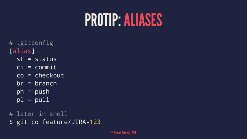 PROTIP: ALIASES # .gitconfig [alias] st = statu...