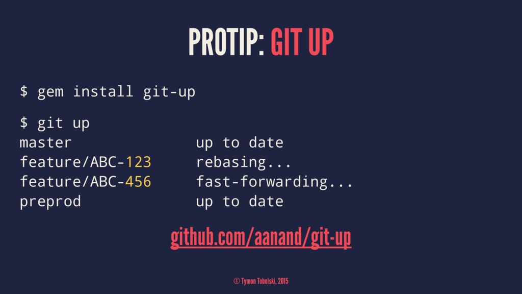 PROTIP: GIT UP $ gem install git-up $ git up ma...