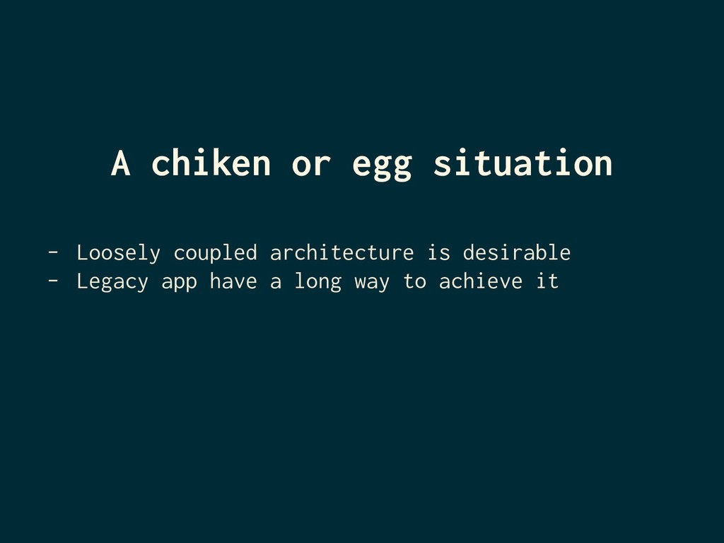 A chiken or egg situation - Loosely coupled arc...