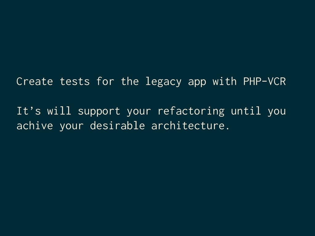 Create tests for the legacy app with PHP-VCR It...