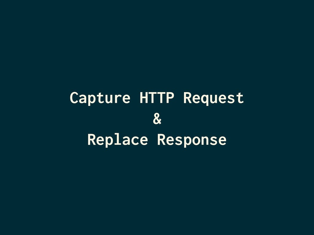 Capture HTTP Request & Replace Response