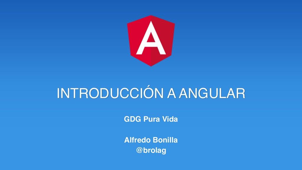 INTRODUCCIÓN A ANGULAR GDG Pura Vida Alfredo Bo...