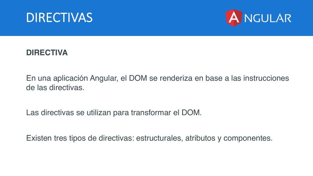 DIRECTIVAS DIRECTIVA En una aplicación Angular,...