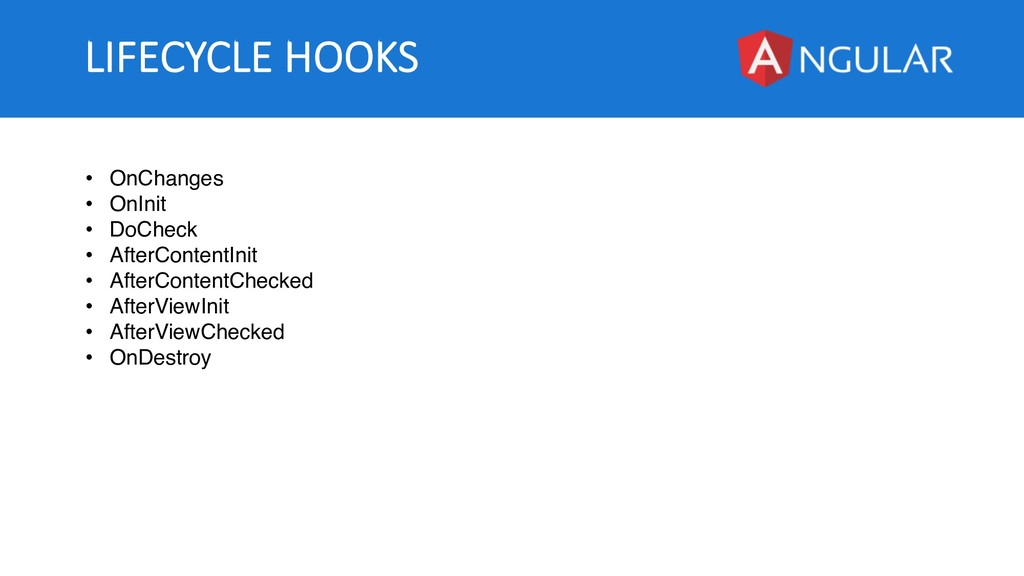 LIFECYCLE HOOKS • OnChanges • OnInit • DoCheck ...