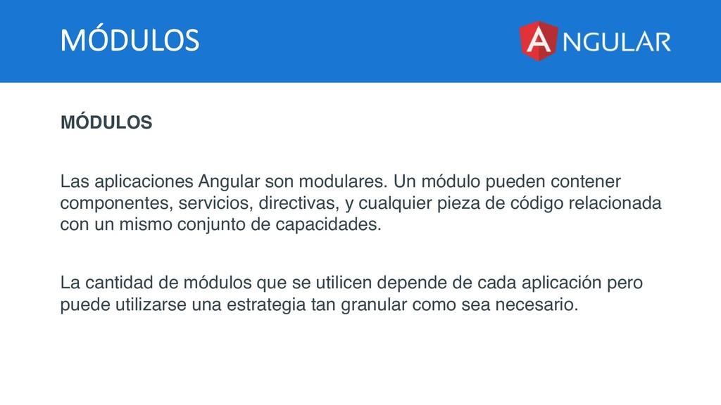 MÓDULOS MÓDULOS Las aplicaciones Angular son mo...