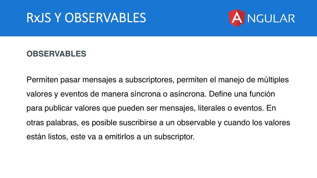 RxJS Y OBSERVABLES OBSERVABLES Permiten pasar m...