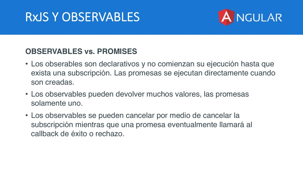 RxJS Y OBSERVABLES OBSERVABLES vs. PROMISES • L...
