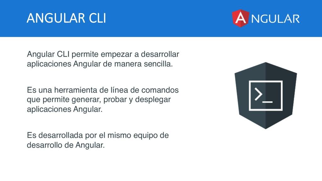 ANGULAR CLI Angular CLI permite empezar a desar...