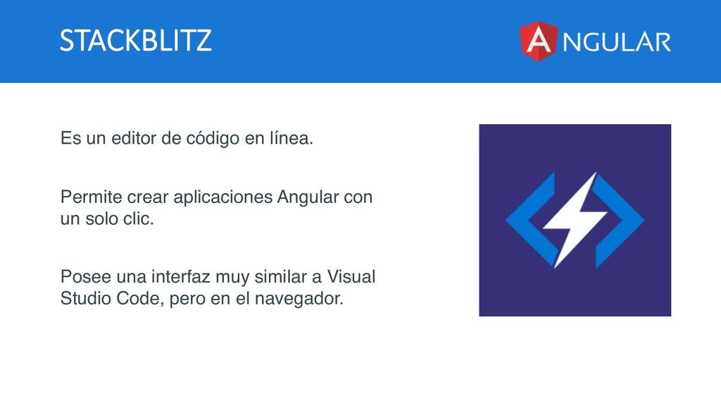 STACKBLITZ Es un editor de código en línea. Per...